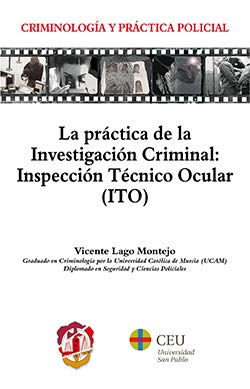 La práctica de la investigación criminal: Inspección Técnico Ocular (ITO) (Criminología y práctica policial) por Lago Montejo , Vicente