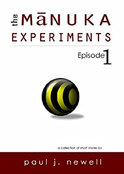 The Mānuka Experiments - Episode 1 by [Newell, Paul J.]
