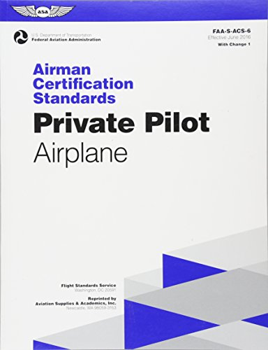 Private Pilot Airman Certification Standards - Airplane: FAA-S-ACS-6, for Airplane Single- and Multi-Engine Land and Sea (Practical Test Standards series)