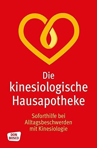 Die kinesiologische Hausapotheke Soforthilfe mit Kinesiologie bei Alltagsbeschwerden