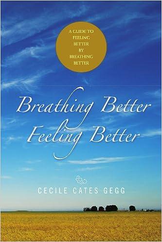 Breathing Better- Feeling Better : A guide to Feeling Better by Breathing Better