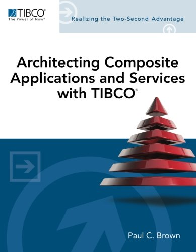 Architecting Composite Applications and Services with TIBCO (TIBCO Press)