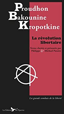 La révolution libertaire : Proudhon, Bakounine, Kropotkine par Proudhon