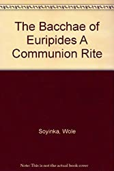 The Bacchae of Euripides A Communion Rite