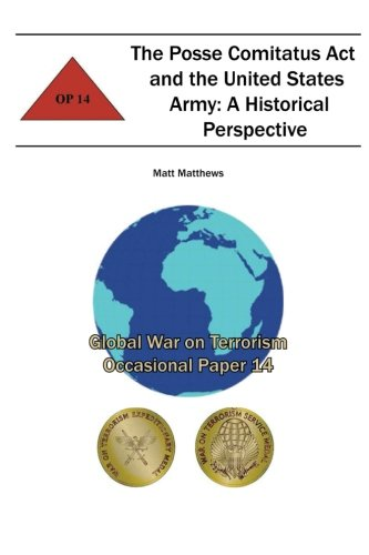 The Posse Comitatus Act and the United States Army: A Historical Perspective (Global War on Terrorism Occasional Paper)
