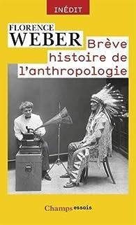 Brève histoire de l'anthropologie par Florence Weber