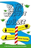 [Up the Creek Without a Mullet: A Hair-brained Journey Across the Globe] (By: Simon Varwell) [published: December, 2010]