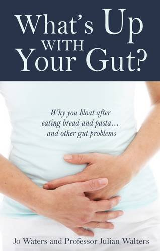 Download What's Up with Your Gut?: Why You Bloat After Eating Bread and Pasta...and Other Gut Problems pdf epub