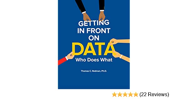 Amazon.com: Getting in Front on Data: Who Does What eBook: Thomas Redman: Kindle Store