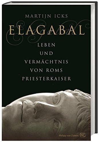 Elagabal: Leben und Vermächtnis von Roms Priesterkaiser