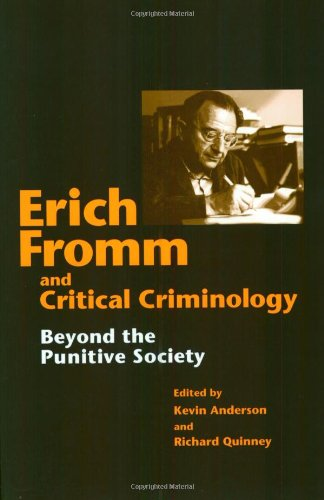 Erich Fromm and Critical Criminology: Beyond the Punitive SocietyKevin B. Anderson