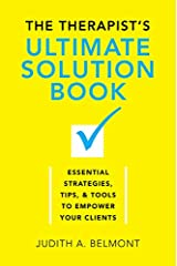 The Therapist's Ultimate Solution Book: Essential Strategies, Tips & Tools to Empower Your Clients Hardcover
