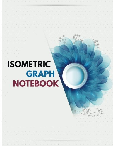 """Isometric Graph Notebook: Isometric Graph Paper with Just Dots : Size 8.5x11"""" Beautiful Modern Floral Cover 120Pages for 3D Graphs, Artwork, Sketch, Gaming ETC. pdf"""