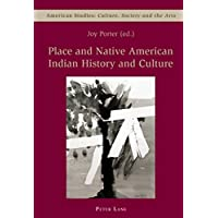 Place and Native American Indian History and Culture: Culture, Society and the Arts: Place and Native American Indian History and Culture v. 5 (American Studies: Culture, Society & the Arts)