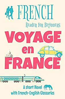 French Reader for Beginners - Voyage en France: A Short Novel with French-English Glossaries (Easy French Reader Series for Beginners t. 2) (French Edition) de [Lainé, Sylvie]