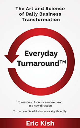 Everyday Turnaround: The Art and Science of Daily Business Transformation