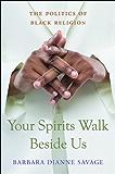 Your Spirits Walk Beside Us: The Politics of Black Religion