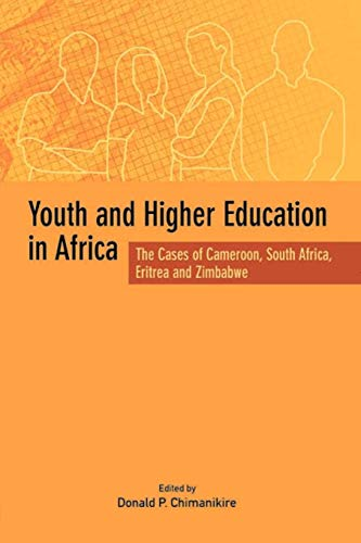 Youth and Higher Education in Africa. The Cases of Cameroon, South Africa, Eritrea and Zimbabwe Donald P. Chimanikire