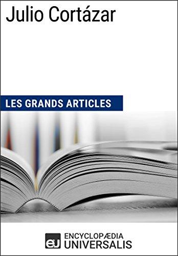 Julio Cortázar: Les Grands Articles d'Universalis (French Edition)