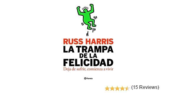 La trampa de la felicidad: Deja de sufrir, comienza a vivir eBook: Russ Harris, Mireia Carol: Amazon.es: Tienda Kindle