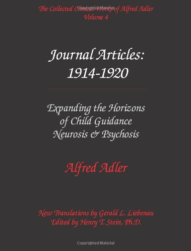 The Collected Clinical Works of Alfred Adler, Volume 4 - Journal Articles: 1914-1920: Expanding the Horizons of Child Guidance, Neurosis, & Psychosis Alfred Adler