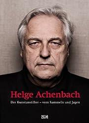 Helge Achenbach: Der Kunstanstifter.Vom Sammeln und Jagen