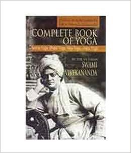 Complete Book Of Yoga Karma Bhakti Raja Jnana Swami Vivekananda 9788189297145 Amazon Books
