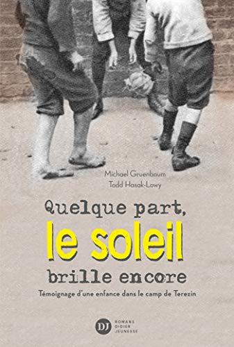 Quelque part, le soleil brille encore, témoignage d'une enfance dans le camp de Terezin (Fiction) (French Edition) (Teen-brillen)