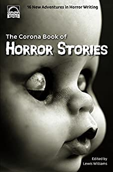 The Corona Book of Horror Stories by [Williams, Lewis, Powell, S L, Trezise, Keith, Eaton, Sue, Vanian, Wondra, St Maur, Suzan, Beckley, Martin, Hitchman, T R, Salter, Rosemary, Belle, William Quincy]