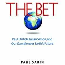 The Bet: Paul Ehrlich, Julian Simon, and Our Gamble over Earth's Future Audiobook by Paul Sabin Narrated by Anthony Haden Salerno