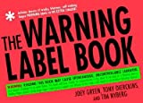 The Warning Label Book: Warning: Reading This Book May Cause Spontaneous, Uncontrollable Laughter. [WARNING LABEL BK]