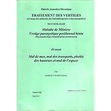 Traitement des vertiges - Volume XIII Théorie Acoustico-mécanique: Maladie de Méniere - Vertige paroxystique positionnel bénin - Mal de mer, mal des transports, ... de CAMICAS Michel t. 13) (French Edition)