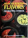 img - for Mexican Border Flavors - The Beautiful Cookbook : Authentic Recipes from Mexico & Texas book / textbook / text book