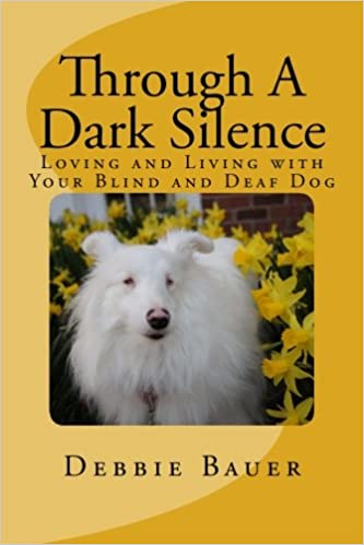 Through A Dark Silence Loving And Living With Your Blind And Deaf