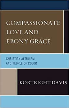 Book Compassionate Love and Ebony Grace: Christian Altruism and People of Color by Kortright Davis (2014-05-21)