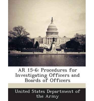 Download AR 15-6: Procedures for Investigating Officers and Boards of Officers (Paperback) - Common ebook