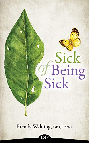 Sick of Being Sick: The Woman's Holistic Guide to Conquering Chronic Illness by [Walding DPT FDN-P, Brenda]