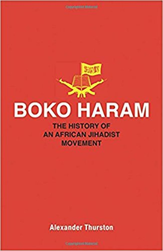 Boko Haram: The History of an African Jihadist Movement (Princeton Studies in Muslim Politics)