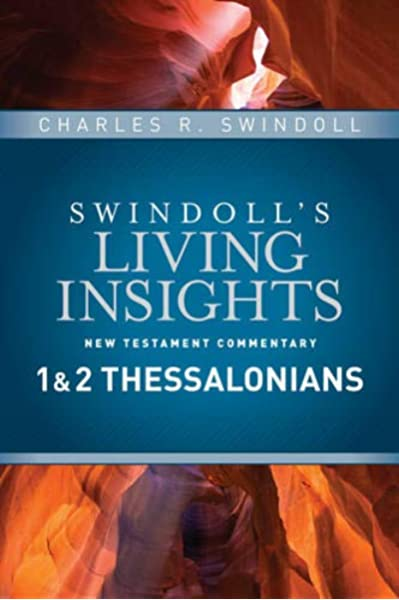 Insights On 1 2 Thessalonians Swindoll S Living Insights New Testament Commentary Swindoll Charles R 9781414393728 Amazon Com Books
