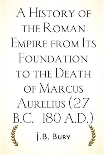 Book A History of the Roman Empire from Its Foundation to the Death of Marcus Aurelius (27 B.C. - 180 A.D.) by J.B. Bury (2015-12-03)