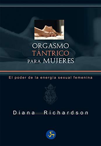 Orgasmo tántrico para mujeres : el poder de la energía sexual femenina