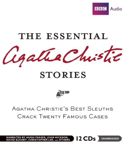 The Essential Agatha Christie Stories: Agatha Christies Best Short Sleuths Crack Twenty-Two Famous Cases