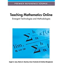 Teaching Mathematics Online: Emergent Technologies and Methodologies