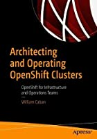 Architecting and Operating OpenShift Clusters Front Cover