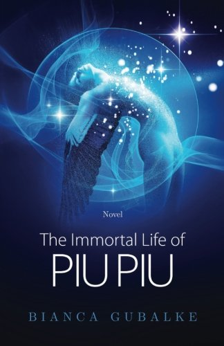 The Immortal Life of Piu Piu: A Magical Journey Exploring the Mystery of Life after Death (Dance Between Worlds) (Volume