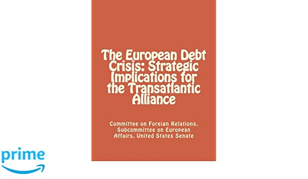 The European Debt Crisis: Strategic Implications for the Transatlantic Alliance