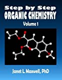 img - for Step by Step Organic Chemistry: Volume 1 by Dr. Janet L. Maxwell PhD (2014-02-24) book / textbook / text book