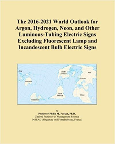 The 2016-2021 World Outlook for Argon, Hydrogen, Neon, and Other Luminous-Tubing Electric Signs Excluding Fluorescent Lamp and Incandescent Bulb Electric Signs