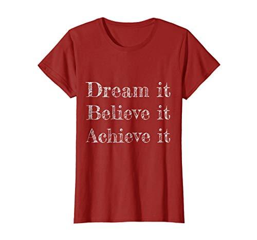 Inspirational Dream it Believe it Achieve it Women T Shirt