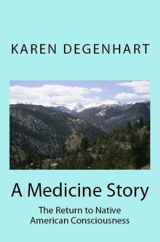 A Medicine Story:  The Return to Native American Consciousness (Thunder Stone Dream Woman Book 1)